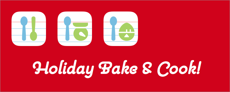 Holiday Bake & Cook!